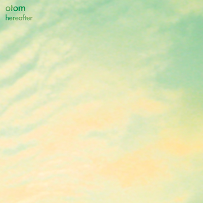 hereafter / otom